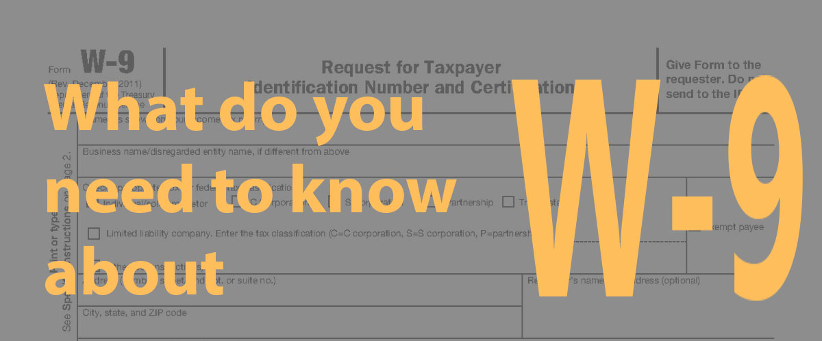 What do you need to know about W-9 form in our breaf article